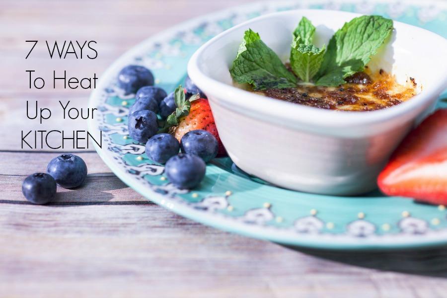 7 Ways to Heat up Your Kitchen